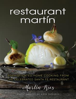 Cover image for the book The Restaurant Martin Cookbook: Sophisticated Home Cooking From the Celebrated Santa Fe Restaurant