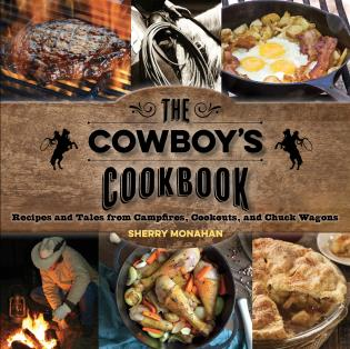 Cover image for the book The Cowboy's Cookbook: Recipes and Tales from Campfires, Cookouts, and Chuck Wagons, First Edition