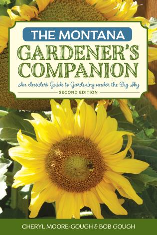 Cover image for the book The Montana Gardener's Companion: An Insider's Guide to Gardening under the Big Sky, 2nd Edition