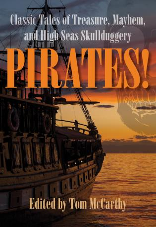 Cover image for the book Pirates!: Classic Tales of Treasure, Mayhem, and High Seas Skullduggery