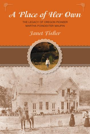 Cover image for the book Place of Her Own: TheLegacy of Oregon Pioneer Martha Poindexter Maupin, First Edition