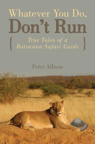 Cover image for the book Whatever You Do, Don't Run: True Tales of a Botswana Safari Guide