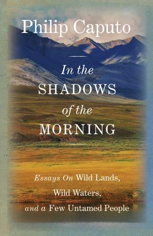 Cover image for the book In the Shadows of the Morning: Essays on Wild Lands, Wild Waters, and a Few Untamed People (Signed by the author)