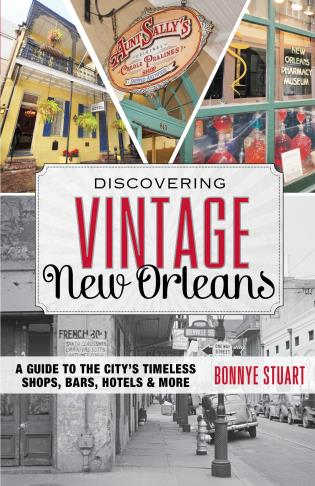Cover image for the book Discovering Vintage New Orleans: A Guide to the City's Timeless Shops, Bars, Hotels & More
