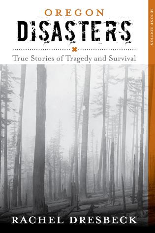Cover image for the book Oregon Disasters: True Stories of Tragedy and Survival, Second Edition