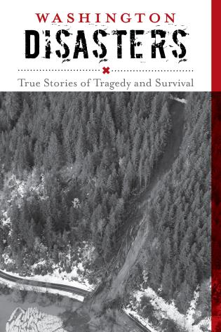 Cover image for the book Washington Disasters: True Stories of Tragedy and Survival, Second Edition