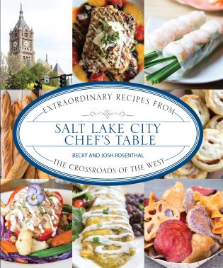 Cover image for the book Salt Lake City Chef's Table: Extraordinary Recipes from The Crossroads of the West