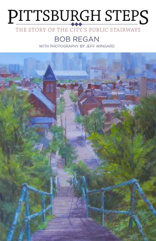 Cover image for the book Pittsburgh Steps: The Story of the City's Public Stairways