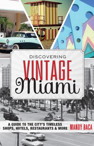 Cover image for the book Discovering Vintage Miami: A Guide to the City's Timeless Shops, Hotels, Restaurants & More, 1st Edition