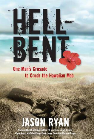 Cover image for the book Hell-Bent: One Man's Crusade to Crush the Hawaiian Mob