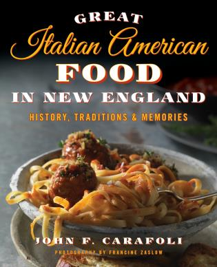 Cover image for the book Great Italian American Food in New England: History, Traditions & Memories