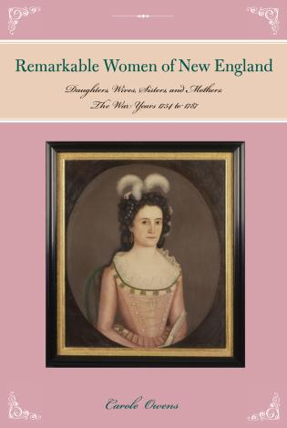 Cover image for the book Remarkable Women of New England: Daughters, Wives, Sisters, and Mothers: The War Years 1754 to 1787
