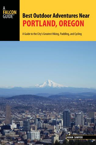 Cover image for the book Best Outdoor Adventures Near Portland, Oregon: A Guide to the City's Greatest Hiking, Paddling, and Cycling