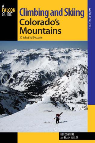 Cover image for the book Climbing and Skiing Colorado's Mountains: 50 Select Ski Descents, First Edition