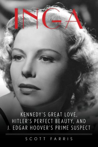 Cover image for the book Inga: Kennedy's Great Love, Hitler's Perfect Beauty, and J. Edgar Hoover's Prime Suspect
