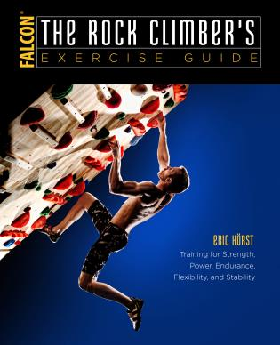 Cover image for the book The Rock Climber's Exercise Guide: Training for Strength, Power, Endurance, Flexibility, and Stability