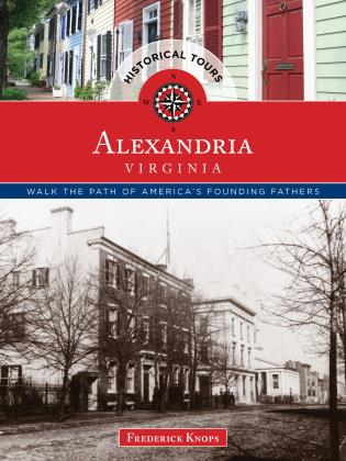 Cover image for the book Historical Tours Alexandria, Virginia: Walk the Path of America's Founding Fathers