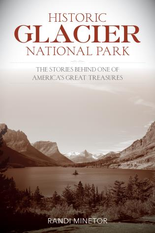 Cover image for the book Historic Glacier National Park: The Stories Behind One of America's Great Treasures