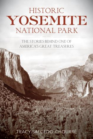 Cover image for the book Historic Yosemite National Park: The Stories Behind One of America's Great Treasures