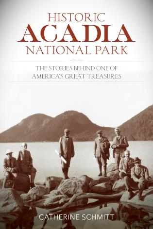 Cover image for the book Historic Acadia National Park: The Stories Behind One of America's Great Treasures