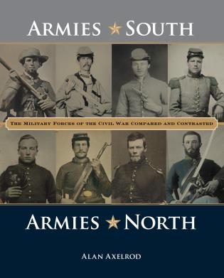 Cover image for the book Armies South, Armies North: The Military Forces of the Civil War Compared and Contrasted