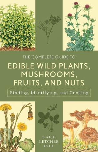 Cover image for the book The Complete Guide to Edible Wild Plants, Mushrooms, Fruits, and Nuts: Finding, Identifying, and Cooking, 3rd Edition