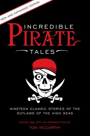 Cover image for the book Incredible Pirate Tales: Nineteen Classic Stories Of The Outlaws Of The High Seas, 2nd Edition