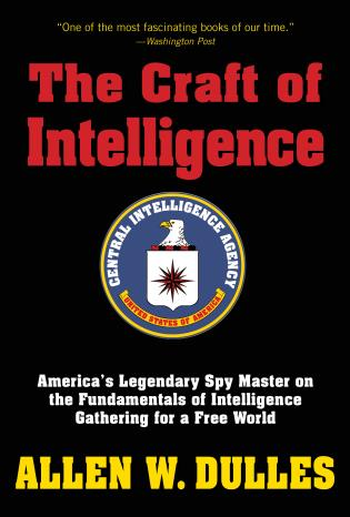 Cover image for the book The Craft of Intelligence: America's Legendary Spy Master on the Fundamentals of Intelligence Gathering for a Free World