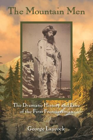 Cover image for the book The Mountain Men: The Dramatic History And Lore Of The First Frontiersmen, 2nd Edition