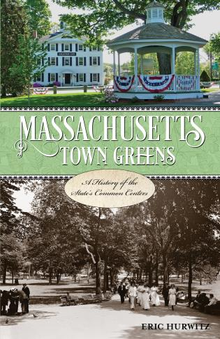 Cover image for the book Massachusetts Town Greens: A History of the State's Common Centers