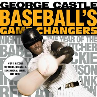 Cover image for the book Baseball's Game Changers: Icons, Record Breakers, Scandals, Sensational Series, and More