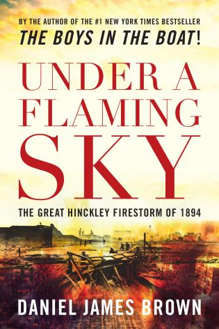 Cover image for the book Under a Flaming Sky: The Great Hinckley Firestorm Of 1894
