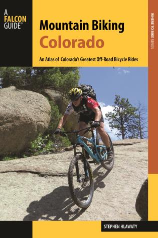 Cover image for the book Mountain Biking Colorado: An Atlas of Colorado's Greatest Off-Road Bicycle Rides, Third Edition