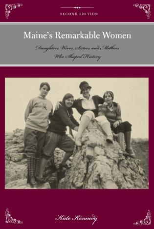 Cover image for the book Maine's Remarkable Women: Daughters, Wives, Sisters, and Mothers Who Shaped History, Second Edition