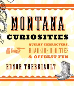 Cover image for the book Montana Curiosities: Quirky Characters, Roadside Oddities & Offbeat Fun, 2nd Edition