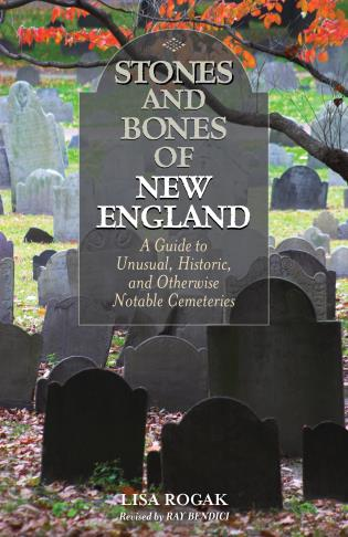 Cover image for the book Stones and Bones of New England: A Guide To Unusual, Historic, and Otherwise Notable Cemeteries, 2nd Edition