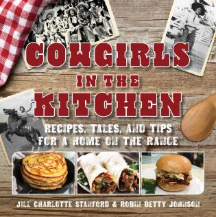 Cover image for the book Cowgirls in the Kitchen: Recipes, Tales, and Tips for a Home on the Range