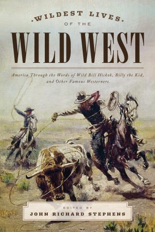 Cover image for the book Wildest Lives of the Wild West: America through the Words of Wild Bill Hickok, Billy the Kid, and Other Famous Westerners