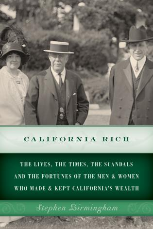 Cover image for the book California Rich: The lives, the times, the scandals and the fortunes of the men & women who made & kept California's wealth