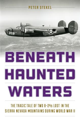 Cover image for the book Beneath Haunted Waters: The Tragic Tale of Two B-24s Lost in the Sierra Nevada Mountains during World War II