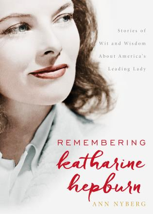 Cover image for the book Remembering Katharine Hepburn: Stories of Wit and Wisdom About America's Leading Lady