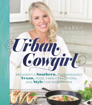 Cover image for the book Urban Cowgirl: Decadently Southern, Outrageously Texan, Food, Family Traditions, and Style for Modern Life