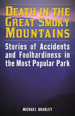 Cover image for the book Death in the Great Smoky Mountains: Stories of Accidents and Foolhardiness in the Most Popular Park