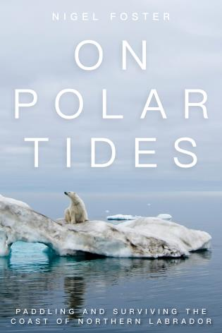 Cover image for the book On Polar Tides: Paddling and Surviving the Coast of Northern Labrador