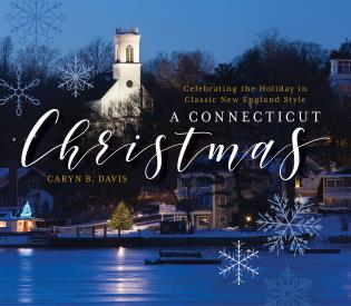 Cover image for the book A Connecticut Christmas: Celebrating the Holiday in Classic New England Style