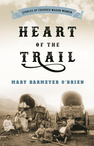 Cover image for the book Heart of the Trail: Stories of Covered Wagon Women