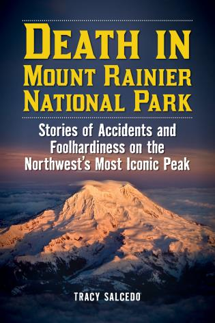 Cover image for the book Death in Mount Rainier National Park: Stories of Accidents and Foolhardiness on the Northwest's Most Iconic Peak