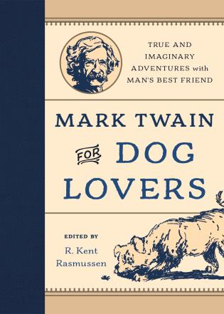 Cover image for the book Mark Twain for Dog Lovers: True and Imaginary Adventures with Man's Best Friend
