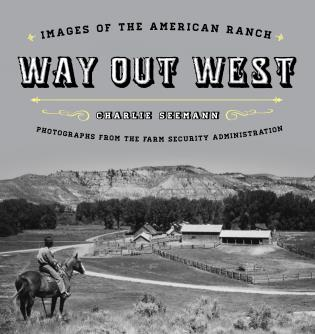 Cover image for the book Way Out West: Images of the American Ranch