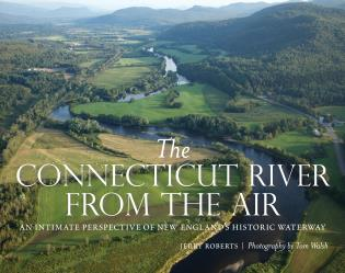 Cover image for the book The Connecticut River from the Air: An Intimate Perspective of New England's Historic Waterway